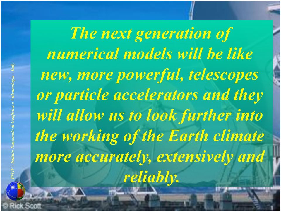 telescopes or particle accelerators and they will allow us to look