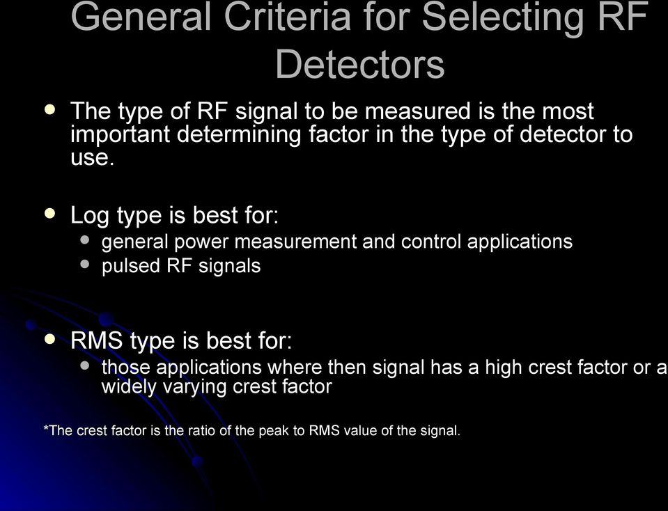 Log type is best for: general power measurement and control applications pulsed RF signals RMS type is best