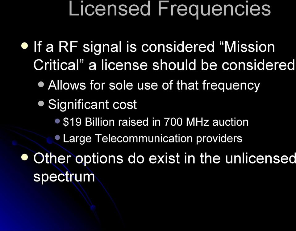 Significant cost $19 Billion raised in 700 MHz auction Large