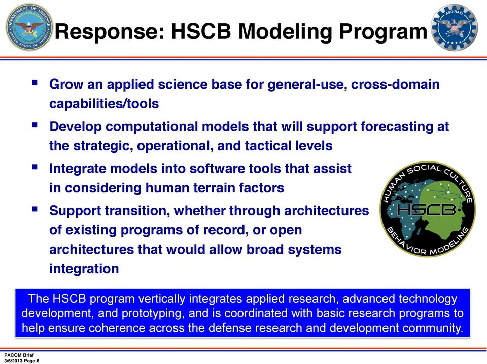 architectures of existing programs of record, or open architectures that would allow broad systems integration The HSCB program vertically integrates applied research, advanced