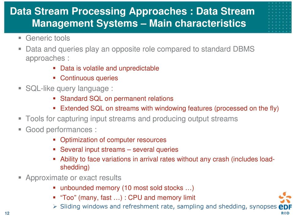 capturing input streams and producing output streams Good performances : Optimization of computer resources Several input streams several queries Ability to face variations in arrival rates without