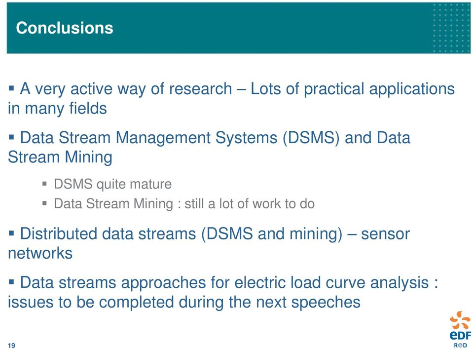 still a lot of work to do Distributed data streams (DSMS and mining) sensor networks Data