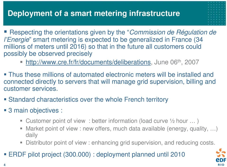 fr/fr/documents/deliberations, June 06 th, 2007 Thus these millions of automated electronic meters will be installed and connected directly to servers that will manage grid supervision, billing and