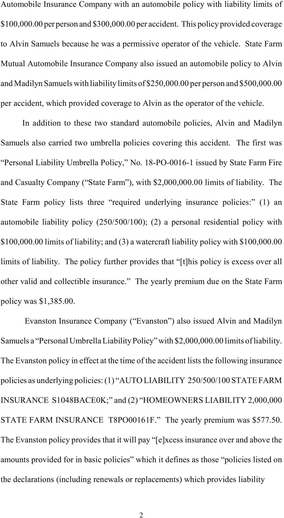 State Farm Mutual Automobile Insurance Company also issued an automobile policy to Alvin and Madilyn Samuels with liability limits of $250,000.00 per person and $500,000.