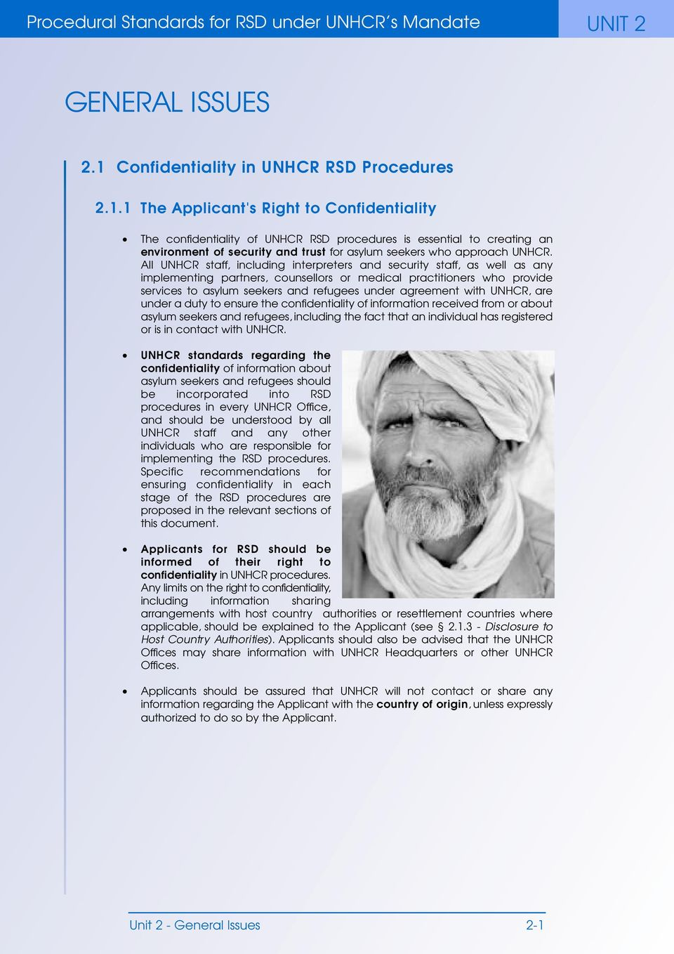 1 The Applicant's Right to Confidentiality The confidentiality of UNHCR RSD procedures is essential to creating an environment of security and trust for asylum seekers who approach UNHCR.
