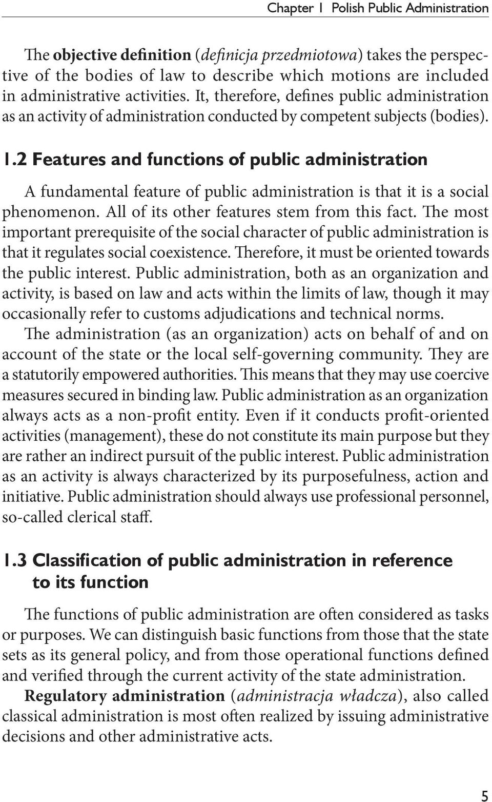2 Features and functions of public administration A fundamental feature of public administration is that it is a social phenomenon. All of its other features stem from this fact.