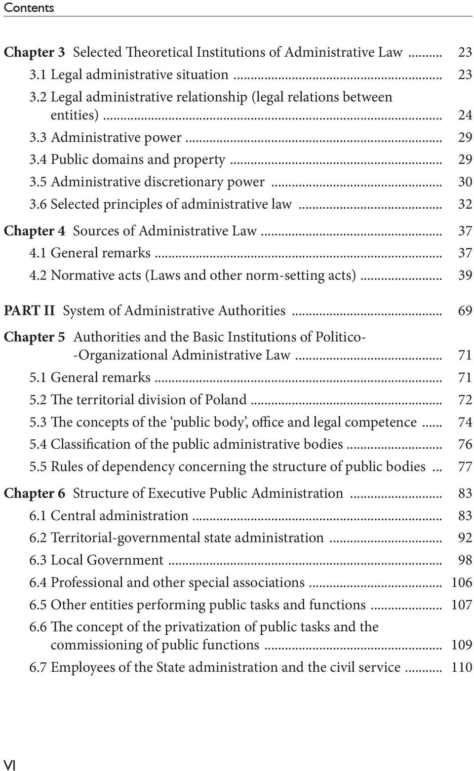 .. 32 Chapter 4 Sources of Administrative Law... 37 4.1 General remarks... 37 4.2 Normative acts (Laws and other norm-setting acts)... 39 PART II System of Administrative Authorities.