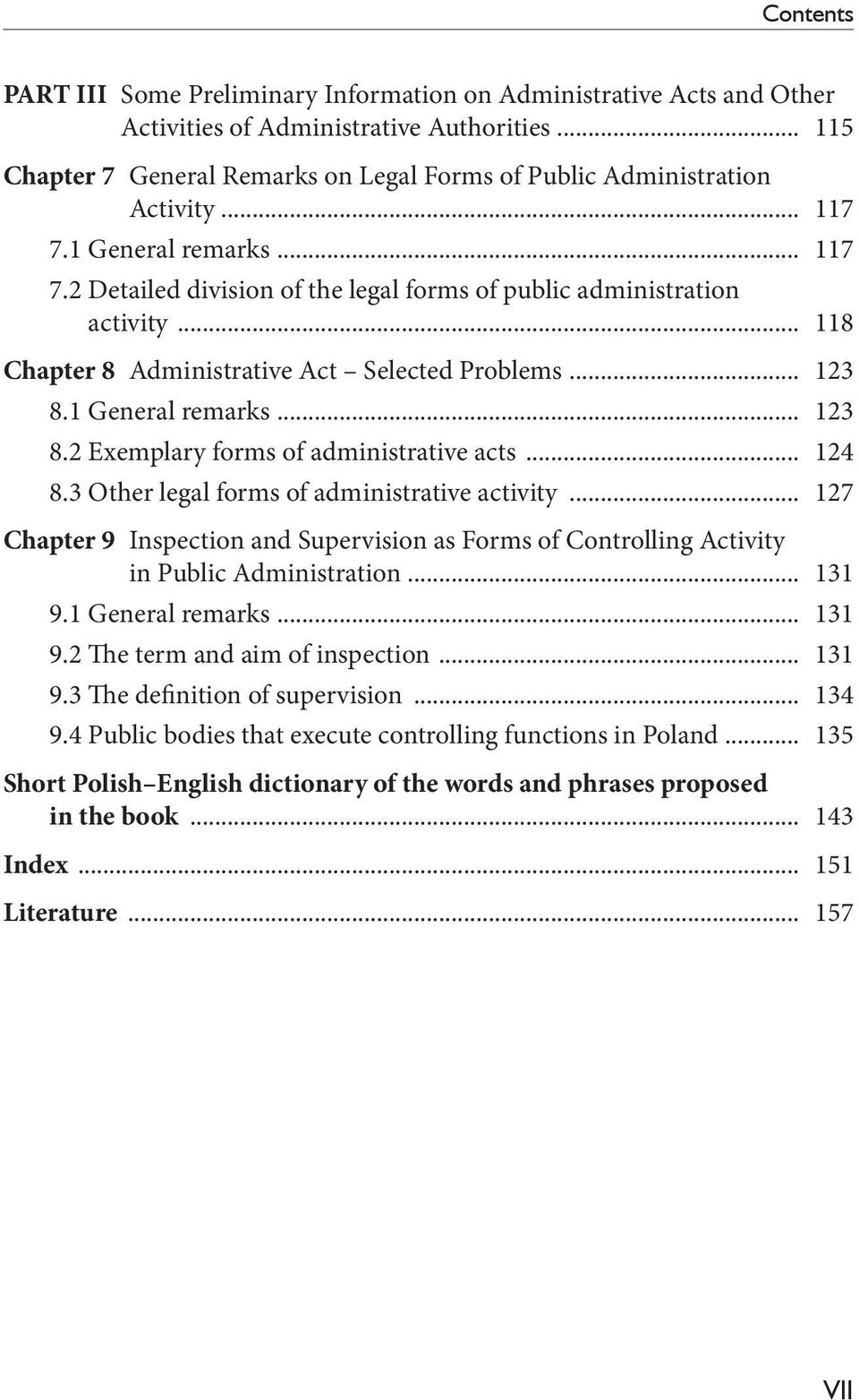 .. 118 Chapter 8 Administrative Act Selected Problems... 123 8.1 General remarks... 123 8.2 Exemplary forms of administrative acts... 124 8.3 Other legal forms of administrative activity.