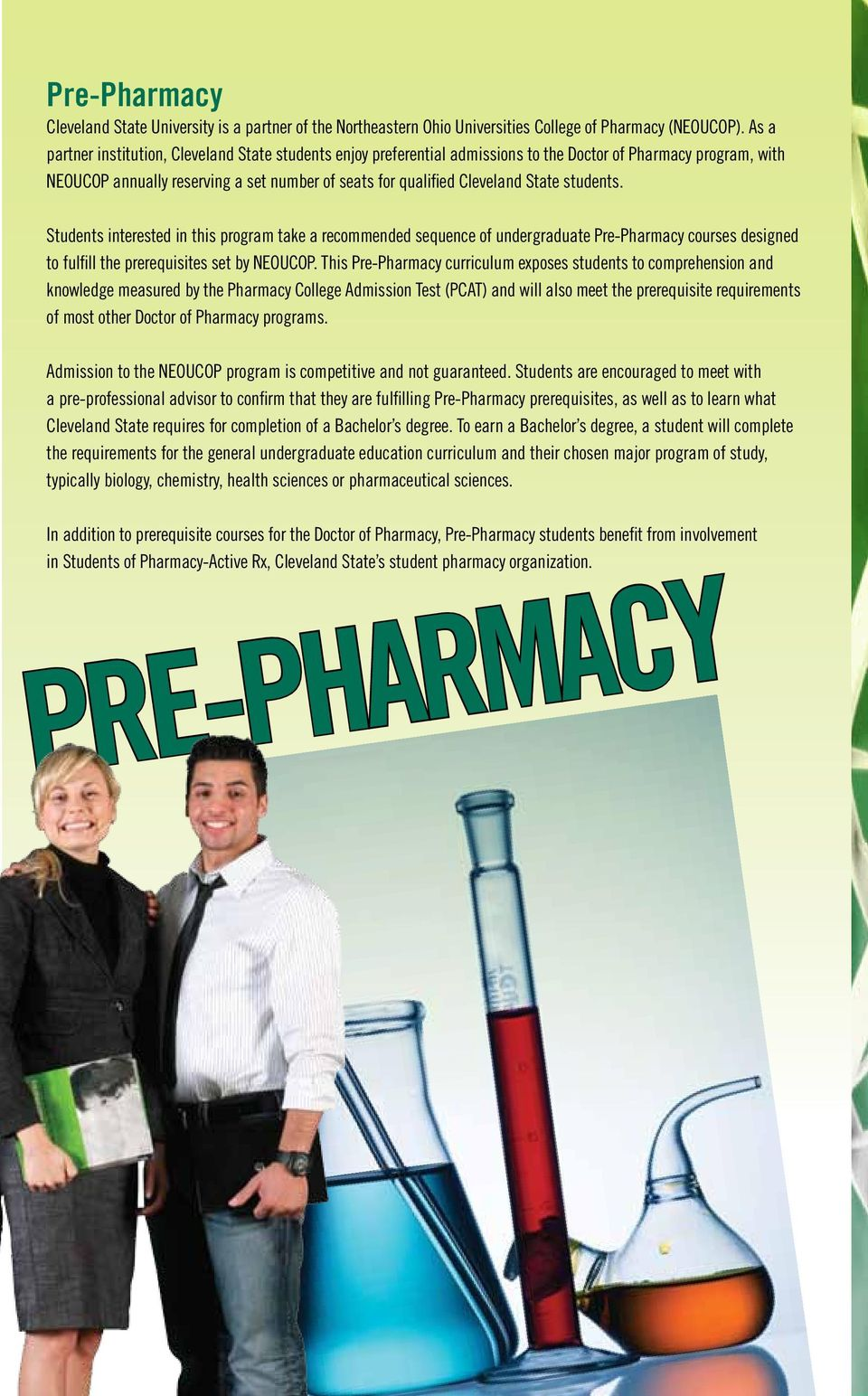 students. Students interested in this program take a recommended sequence of undergraduate Pre-Pharmacy courses designed to fulfill the prerequisites set by NEOUCOP.