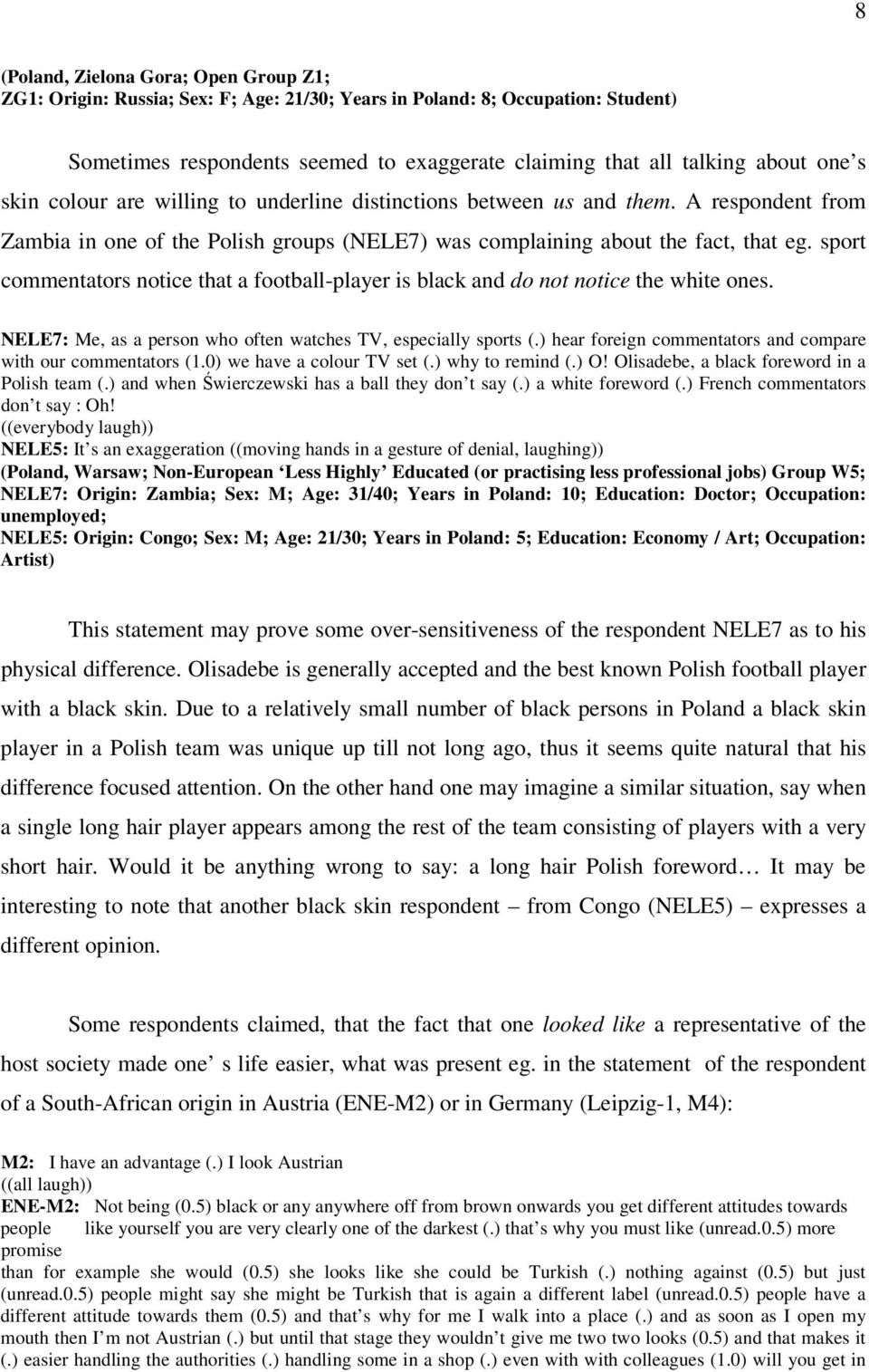 sport commentators notice that a football-player is black and do not notice the white ones. NELE7: Me, as a person who often watches TV, especially sports (.