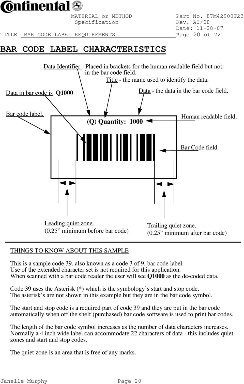 25 minimum before bar code) Trailing quiet zone. (0.25 minimum after bar code) THINGS TO KNOW ABOUT THIS SAMPLE This is a sample code 39, also known as a code 3 of 9, bar code label.