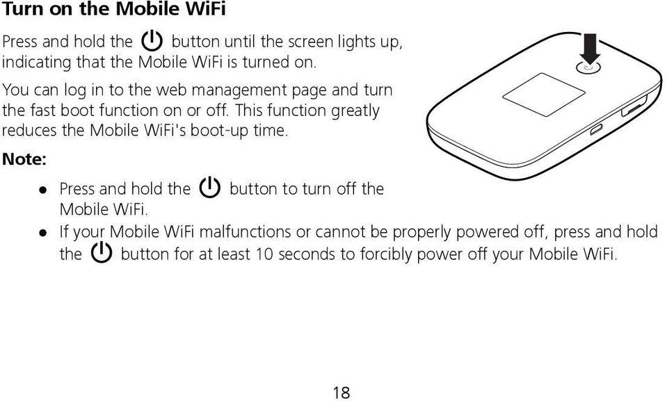 This function greatly reduces the Mobile WiFi's boot-up time. Note: Press and hold the button to turn off the Mobile WiFi.