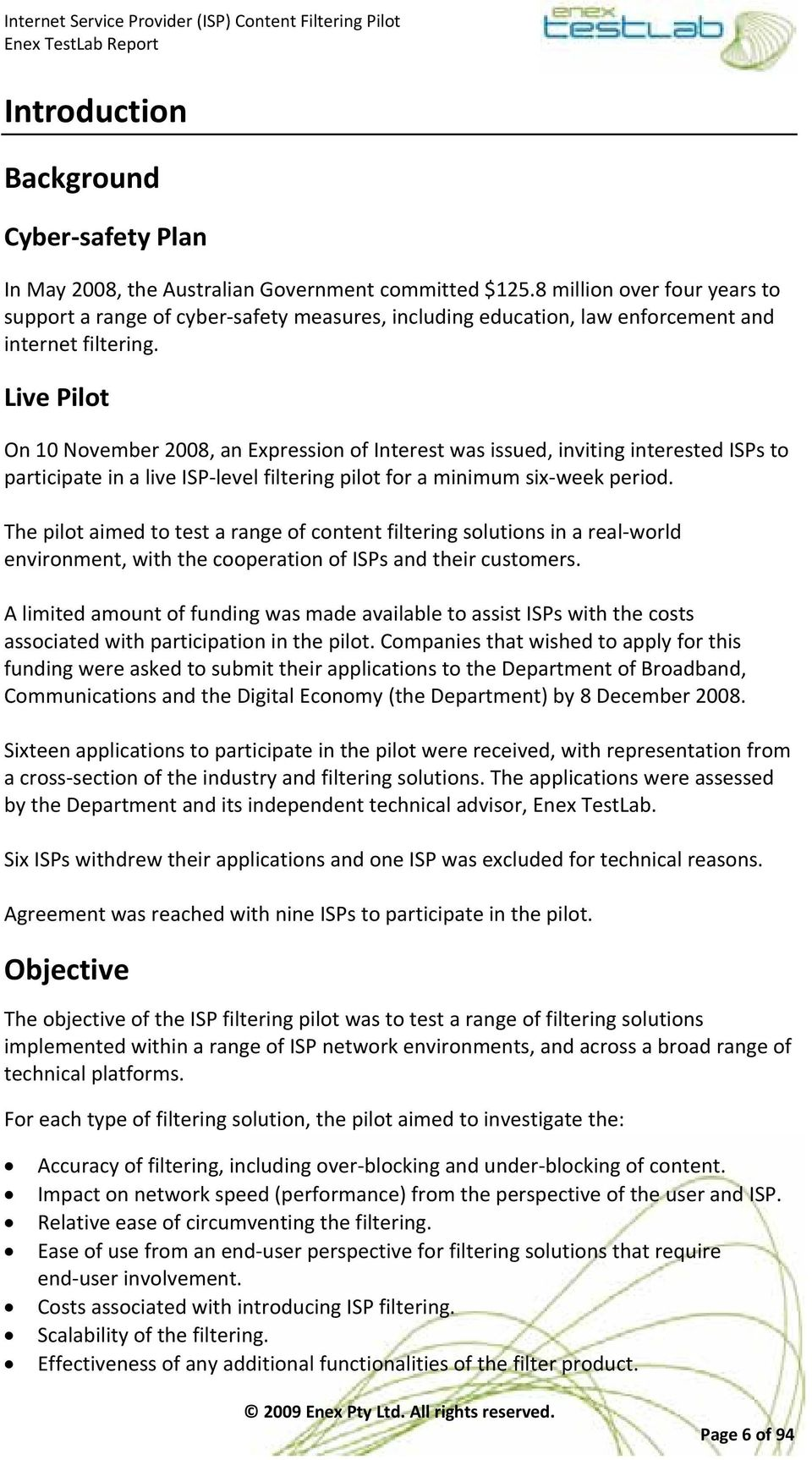 Live Pilot On 10 November 2008, an Expression of Interest was issued, inviting interested ISPs to participate in a live ISP level filtering pilot for a minimum six week period.