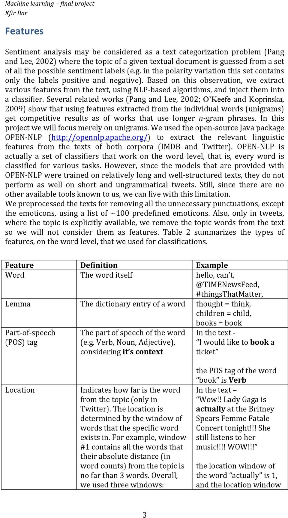 Several related works (Pang and Lee, 2002; O Keefe and Koprinska, 2009) show that using features extracted from the individual words (unigrams) get competitive results as of works that use longer n-