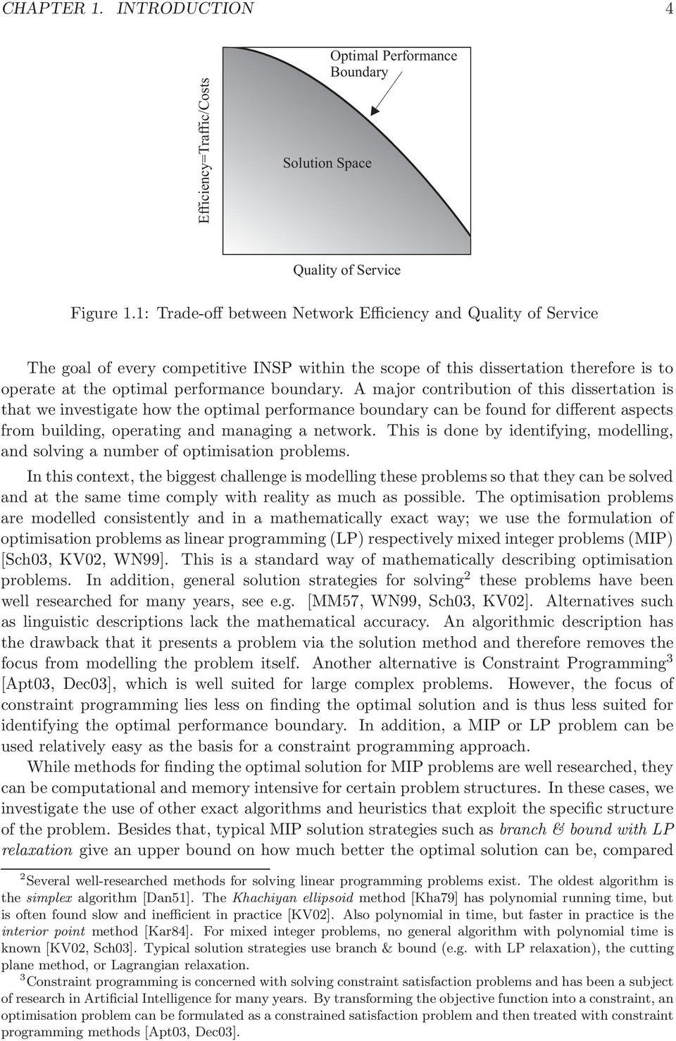 A major contribution of this dissertation is that we investigate how the optimal performance boundary can be found for different aspects from building, operating and managing a network.