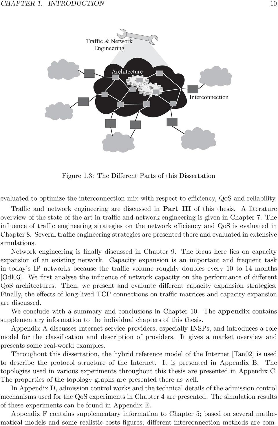 Traffic and network engineering are discussed in Part III of this thesis. A literature overview of the state of the art in traffic and network engineering is given in Chapter 7.