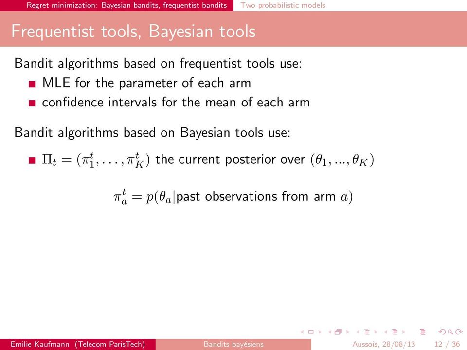 each arm Bandit algorithms based on Bayesian tools use: Π t = (π t 1,..., πt K ) the current posterior over (θ 1,.