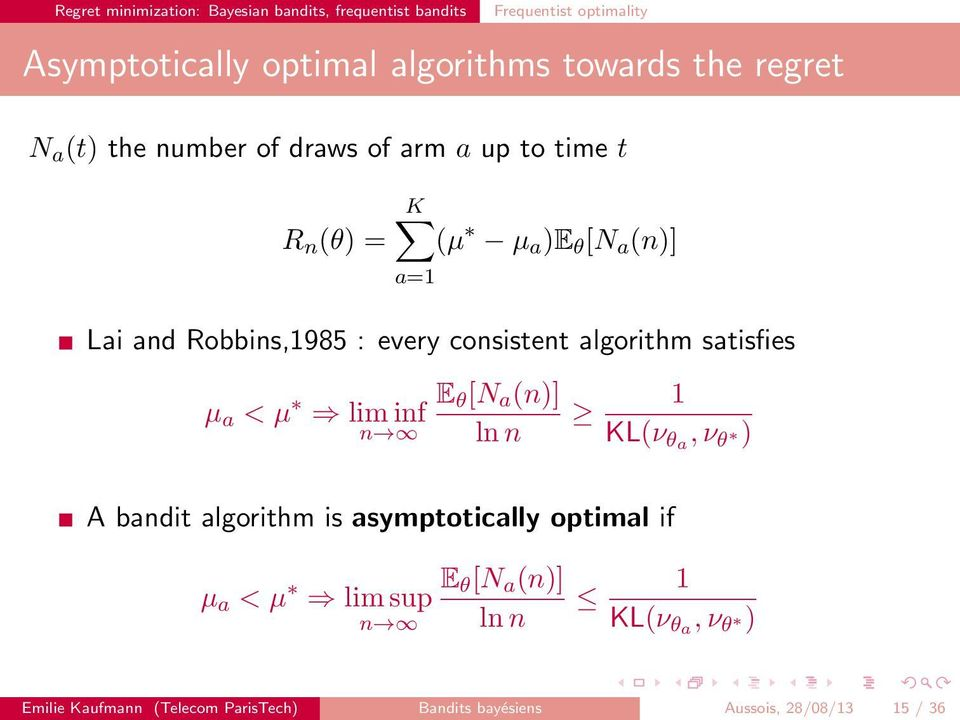 consistent algorithm satisfies µ a < µ lim inf n E θ [N a (n)] ln n 1 KL(ν θa, ν θ ) A bandit algorithm is asymptotically optimal