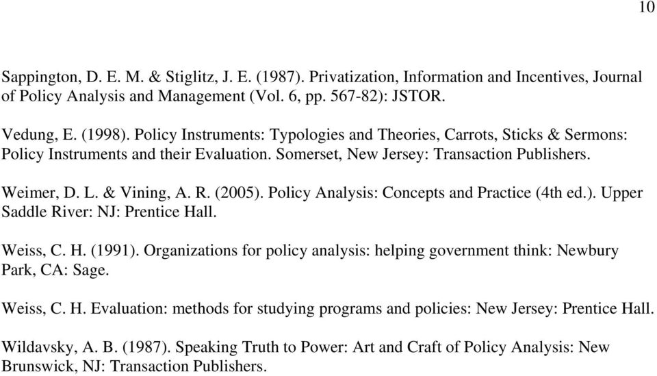 Policy Analysis: Concepts and Practice (4th ed.). Upper Saddle River: NJ: Prentice Hall. Weiss, C. H. (1991). Organizations for policy analysis: helping government think: Newbury Park, CA: Sage.