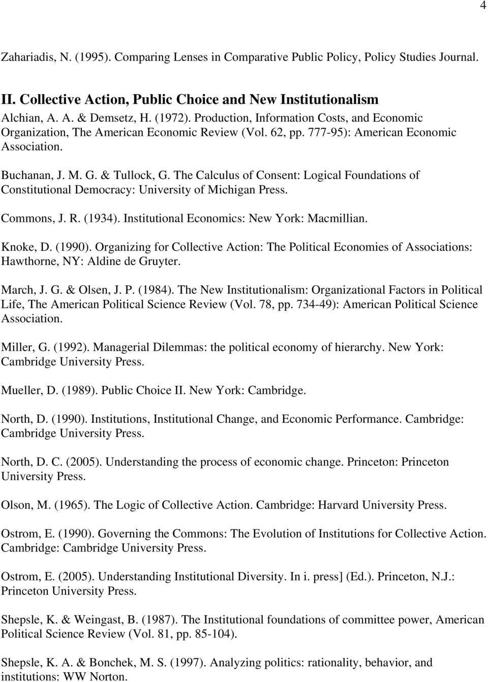 The Calculus of Consent: Logical Foundations of Constitutional Democracy: University of Michigan Press. Commons, J. R. (1934). Institutional Economics: New York: Macmillian. Knoke, D. (1990).