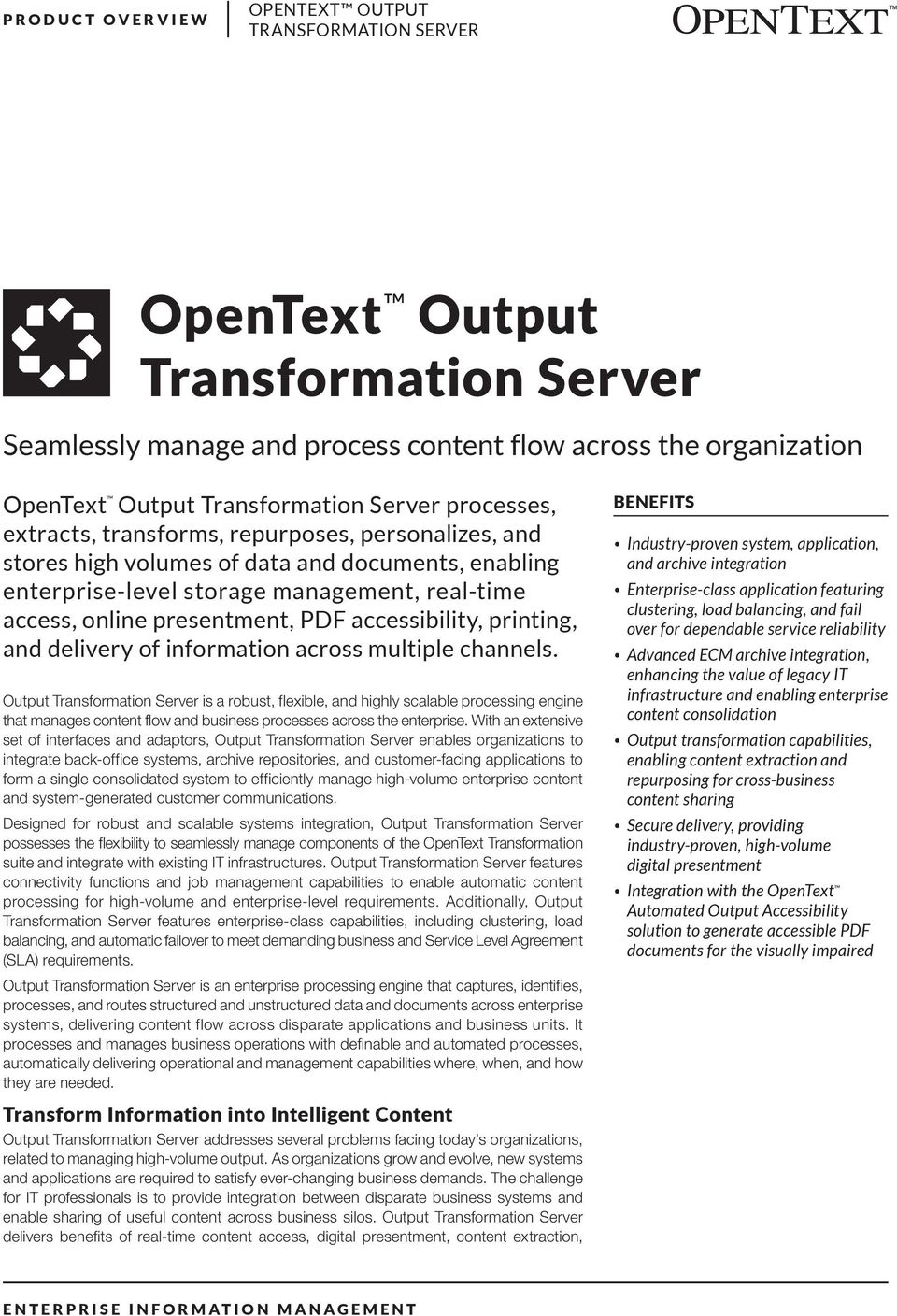 information across multiple channels. Output Transformation Server is a robust, flexible, and highly scalable processing engine that manages content flow and business processes across the enterprise.