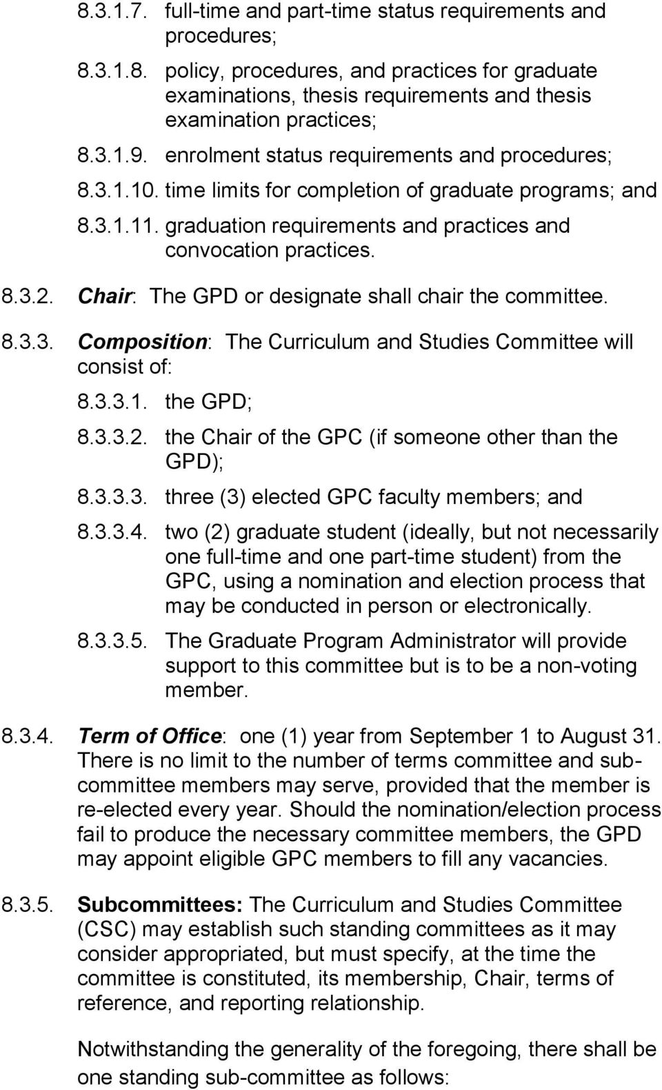 Chair: The GPD or designate shall chair the committee. 8.3.3. Composition: The Curriculum and Studies Committee will consist of: 8.3.3.1. the GPD; 8.3.3.2.