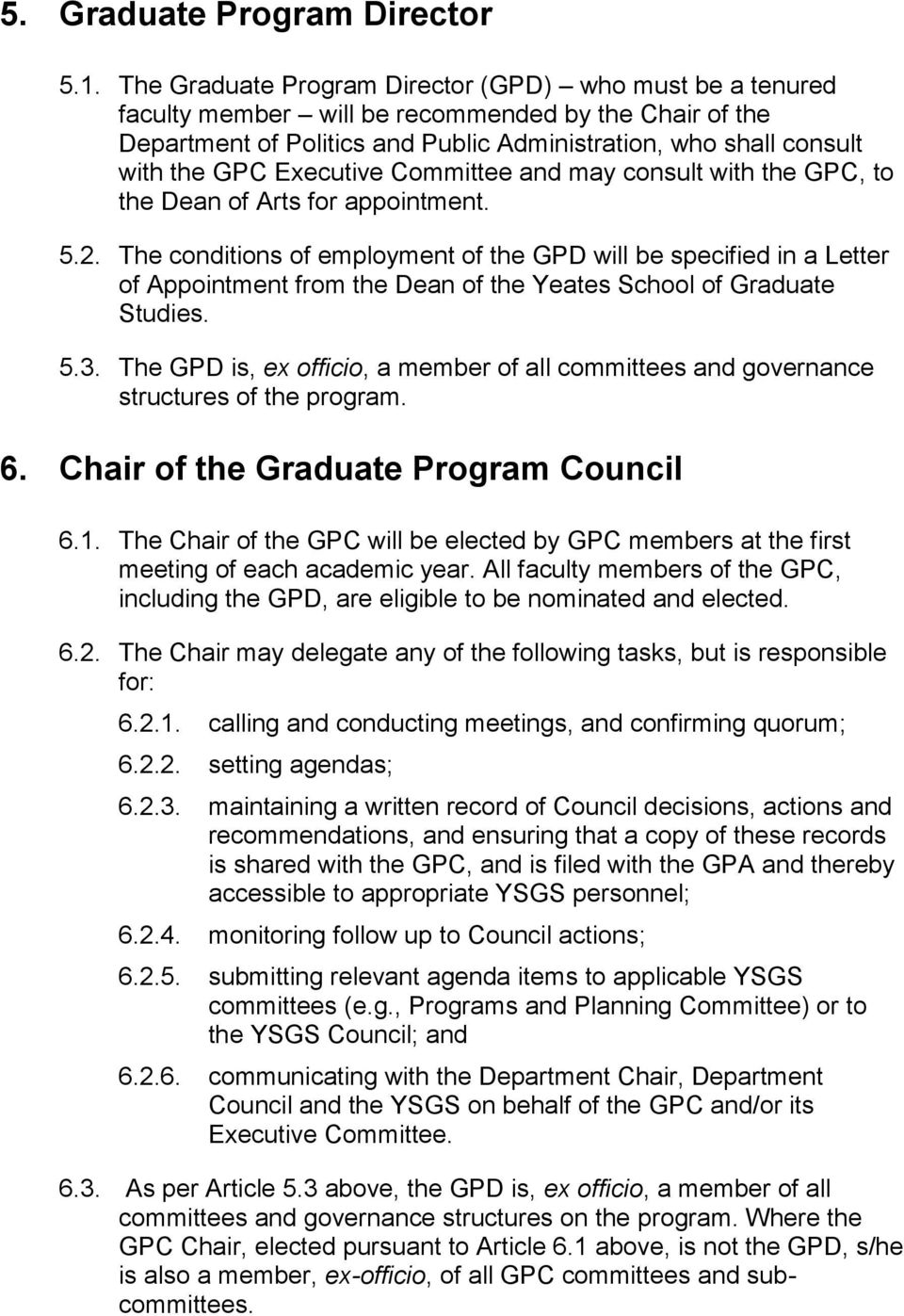 Executive Committee and may consult with the GPC, to the Dean of Arts for appointment. 5.2.