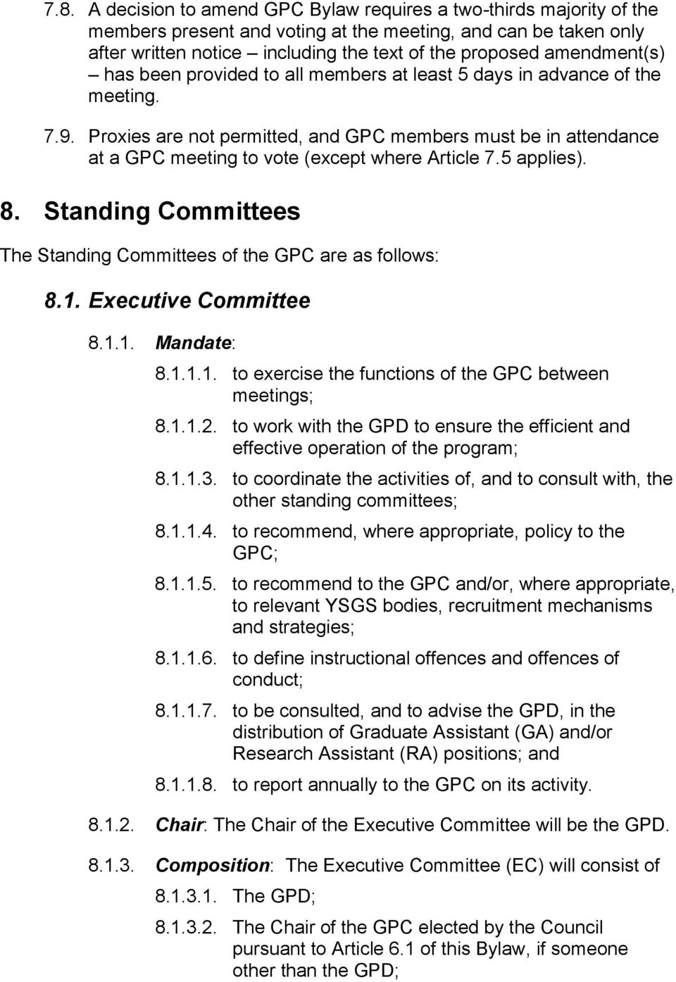 Proxies are not permitted, and GPC members must be in attendance at a GPC meeting to vote (except where Article 7.5 applies). 8.