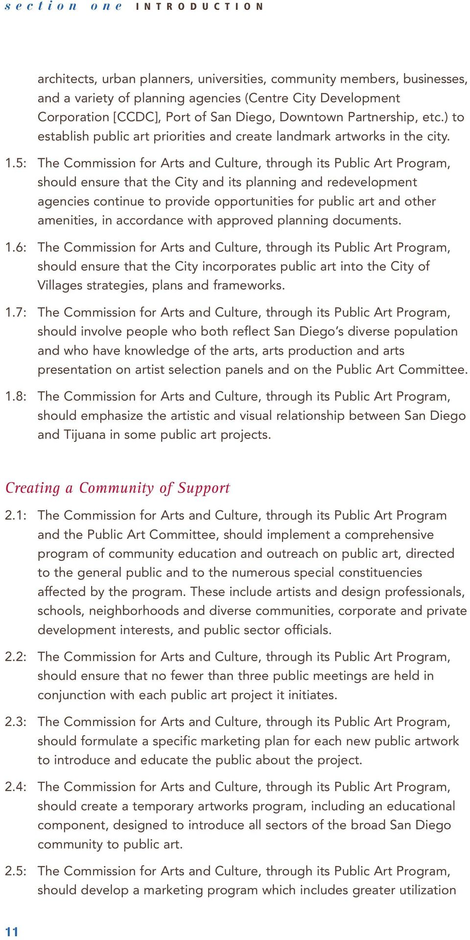 5: The Commission for Arts and Culture, through its Public Art Program, should ensure that the City and its planning and redevelopment agencies continue to provide opportunities for public art and