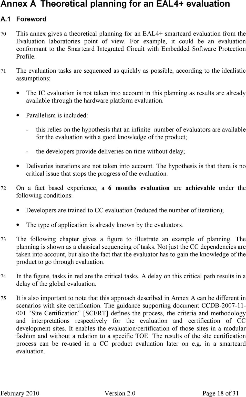 71 The evaluation tasks are sequenced as quickly as possible, according to the idealistic assumptions: The IC evaluation is not taken into account in this planning as results are already available