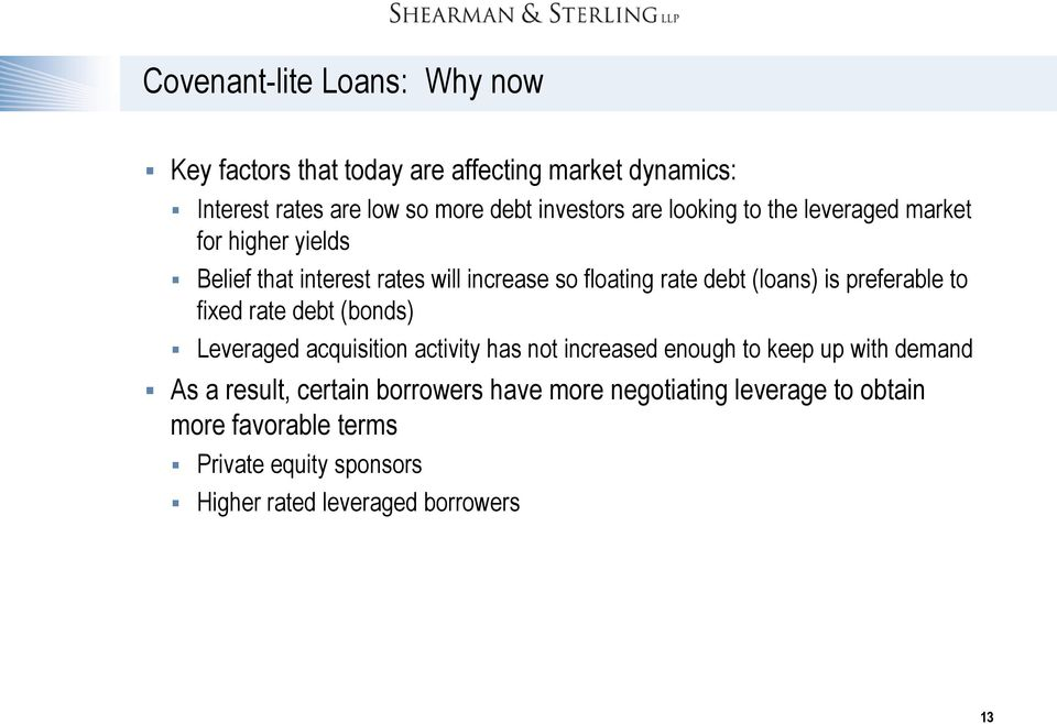 preferable to fixed rate debt (bonds) Leveraged acquisition activity has not increased enough to keep up with demand As a result,
