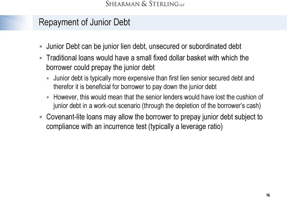 pay down the junior debt However, this would mean that the senior lenders would have lost the cushion of junior debt in a work-out scenario (through the depletion