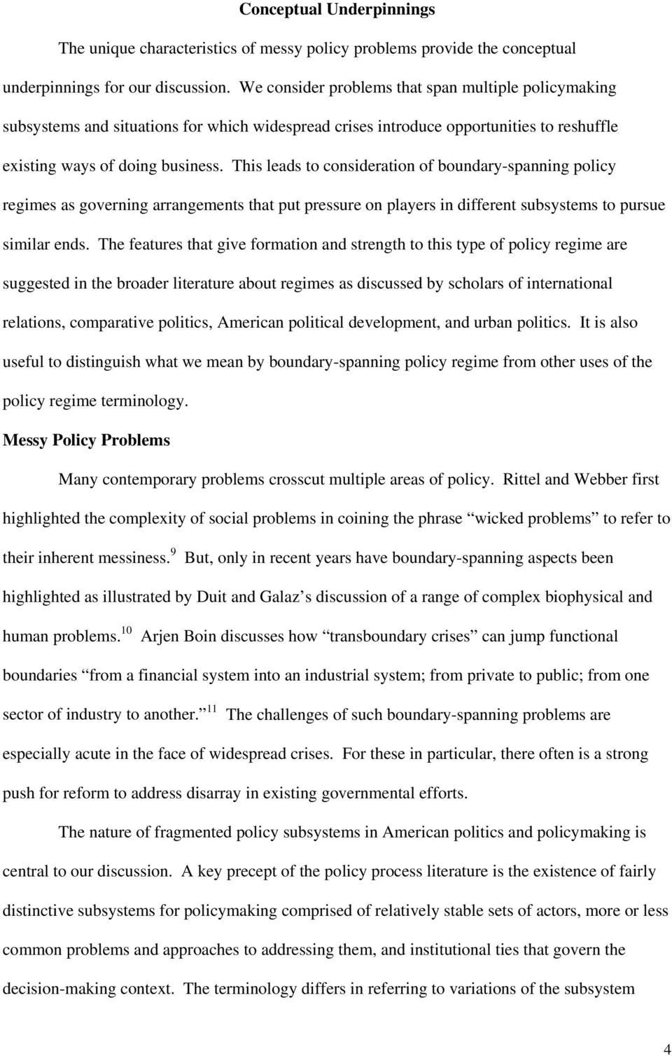 This leads to consideration of boundary-spanning policy regimes as governing arrangements that put pressure on players in different subsystems to pursue similar ends.