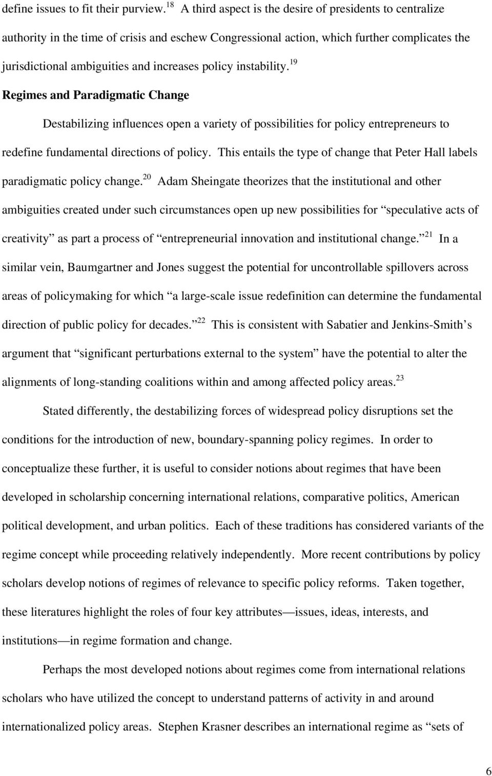 policy instability. 19 Regimes and Paradigmatic Change Destabilizing influences open a variety of possibilities for policy entrepreneurs to redefine fundamental directions of policy.