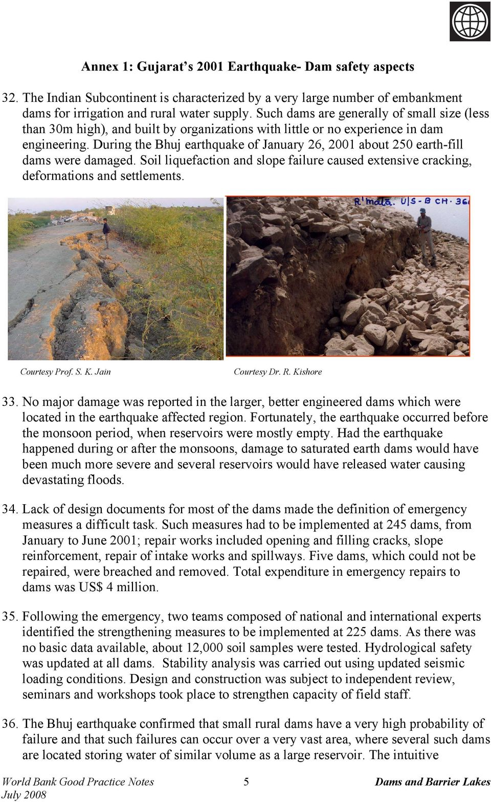 During the Bhuj earthquake of January 26, 2001 about 250 earth-fill dams were damaged. Soil liquefaction and slope failure caused extensive cracking, deformations and settlements. Courtesy Prof. S. K.