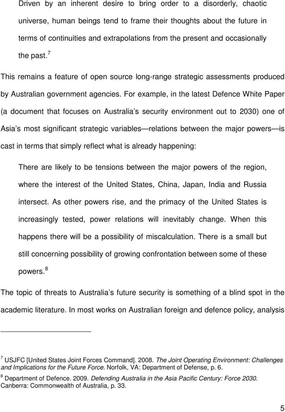 For example, in the latest Defence White Paper (a document that focuses on Australia s security environment out to 2030) one of Asia s most significant strategic variables relations between the major