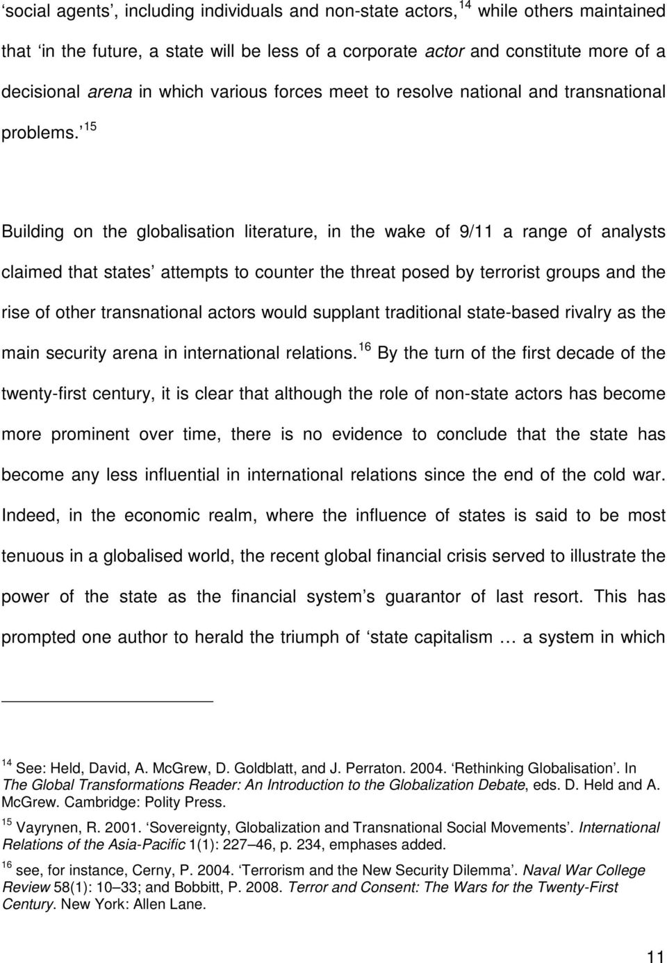 15 Building on the globalisation literature, in the wake of 9/11 a range of analysts claimed that states attempts to counter the threat posed by terrorist groups and the rise of other transnational