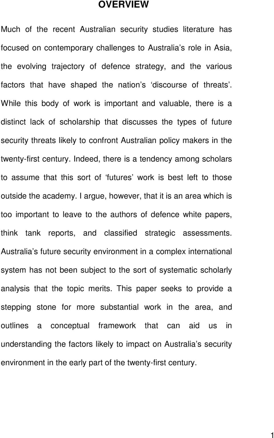 While this body of work is important and valuable, there is a distinct lack of scholarship that discusses the types of future security threats likely to confront Australian policy makers in the