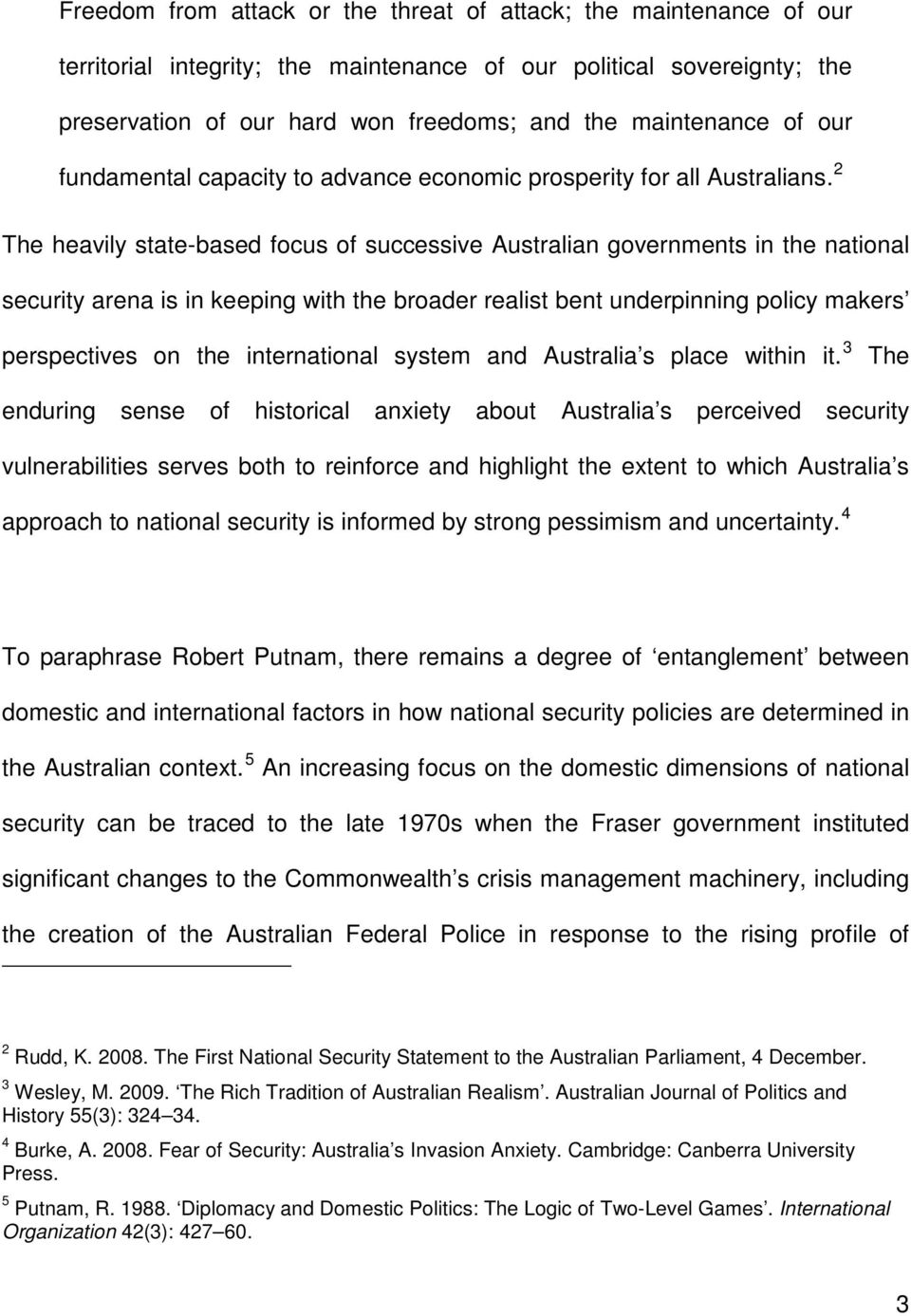 2 The heavily state-based focus of successive Australian governments in the national security arena is in keeping with the broader realist bent underpinning policy makers perspectives on the