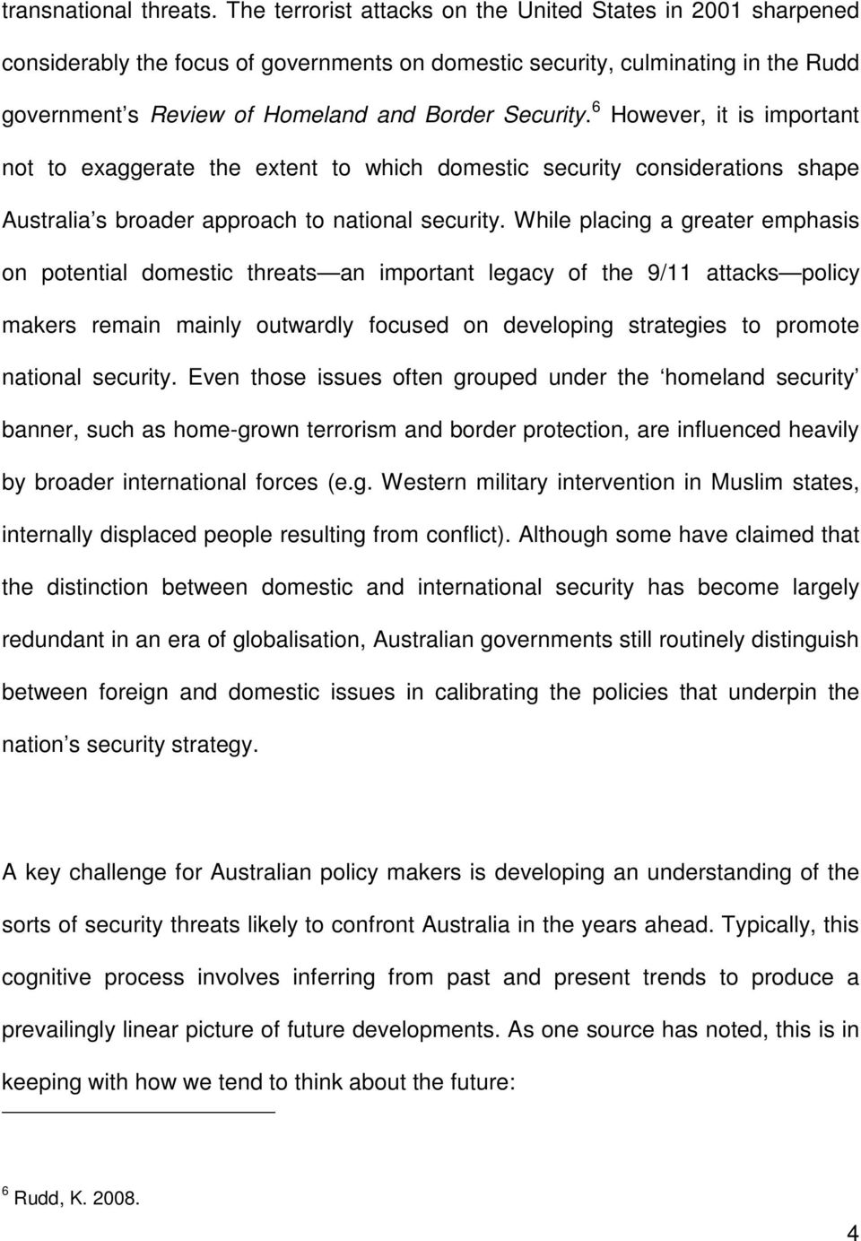 6 However, it is important not to exaggerate the extent to which domestic security considerations shape Australia s broader approach to national security.