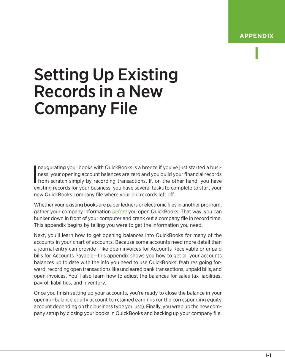 If, on the other hand, you have existing records for your business, you have several tasks to complete to start your new QuickBooks company file where your old records left off.