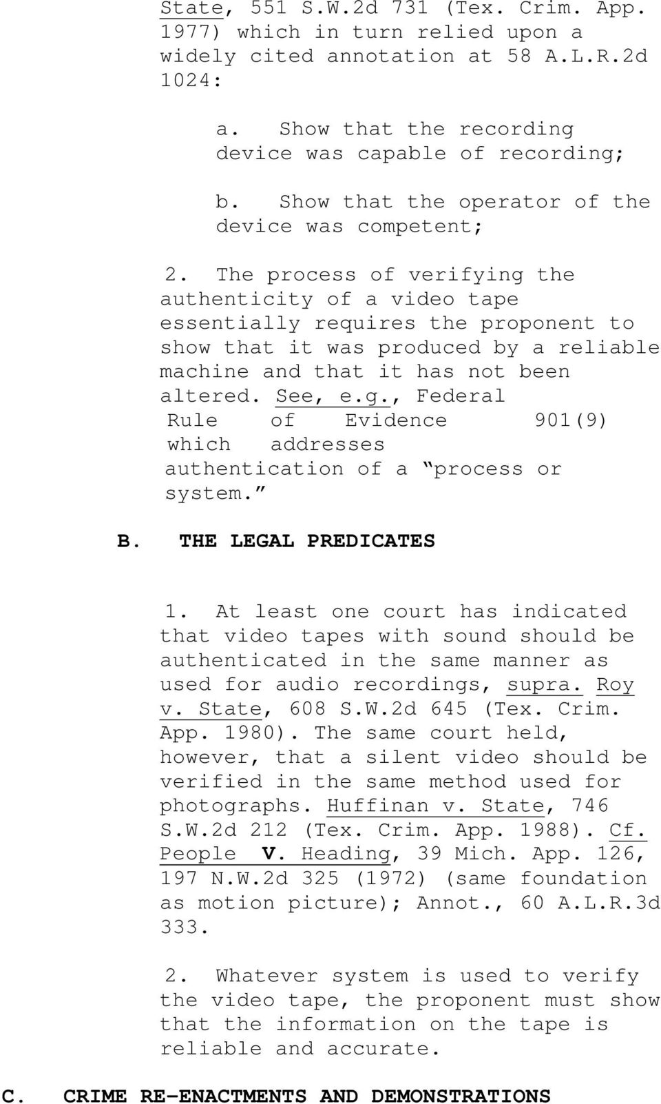 The process of verifying the authenticity of a video tape essentially requires the proponent to show that it was produced by a reliable machine and that it has not been altered. See, e.g., Federal Rule of Evidence 901(9) which addresses authentication of a process or system.