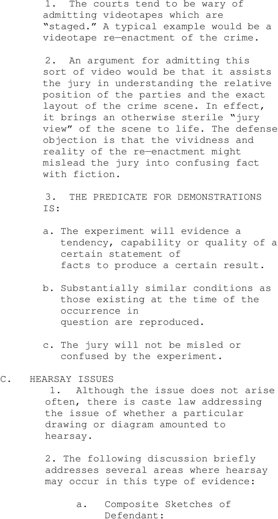 In effect, it brings an otherwise sterile jury view of the scene to life.