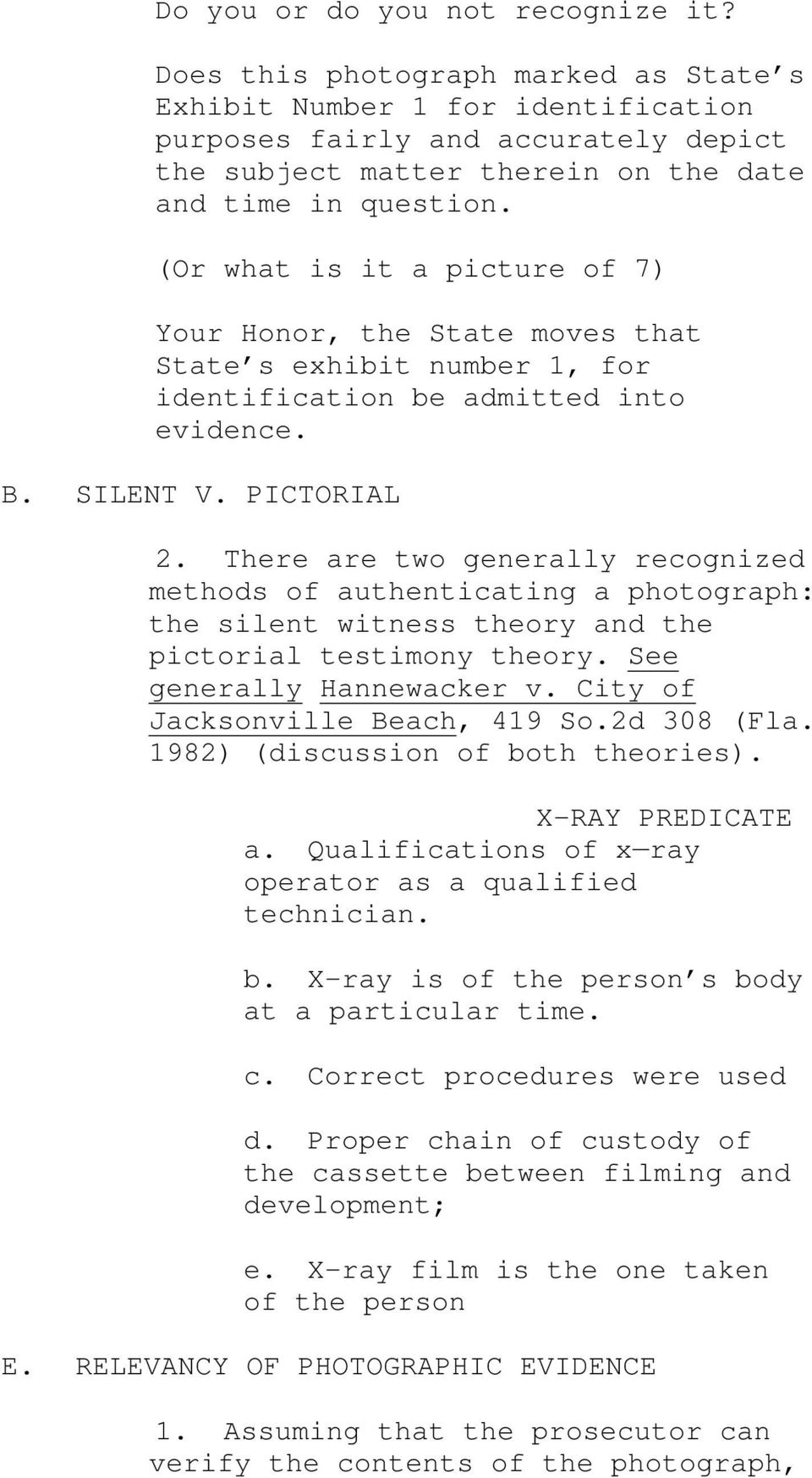 (Or what is it a picture of 7) Your Honor, the State moves that State s exhibit number 1, for identification be admitted into evidence. B. SILENT V. PICTORIAL 2.