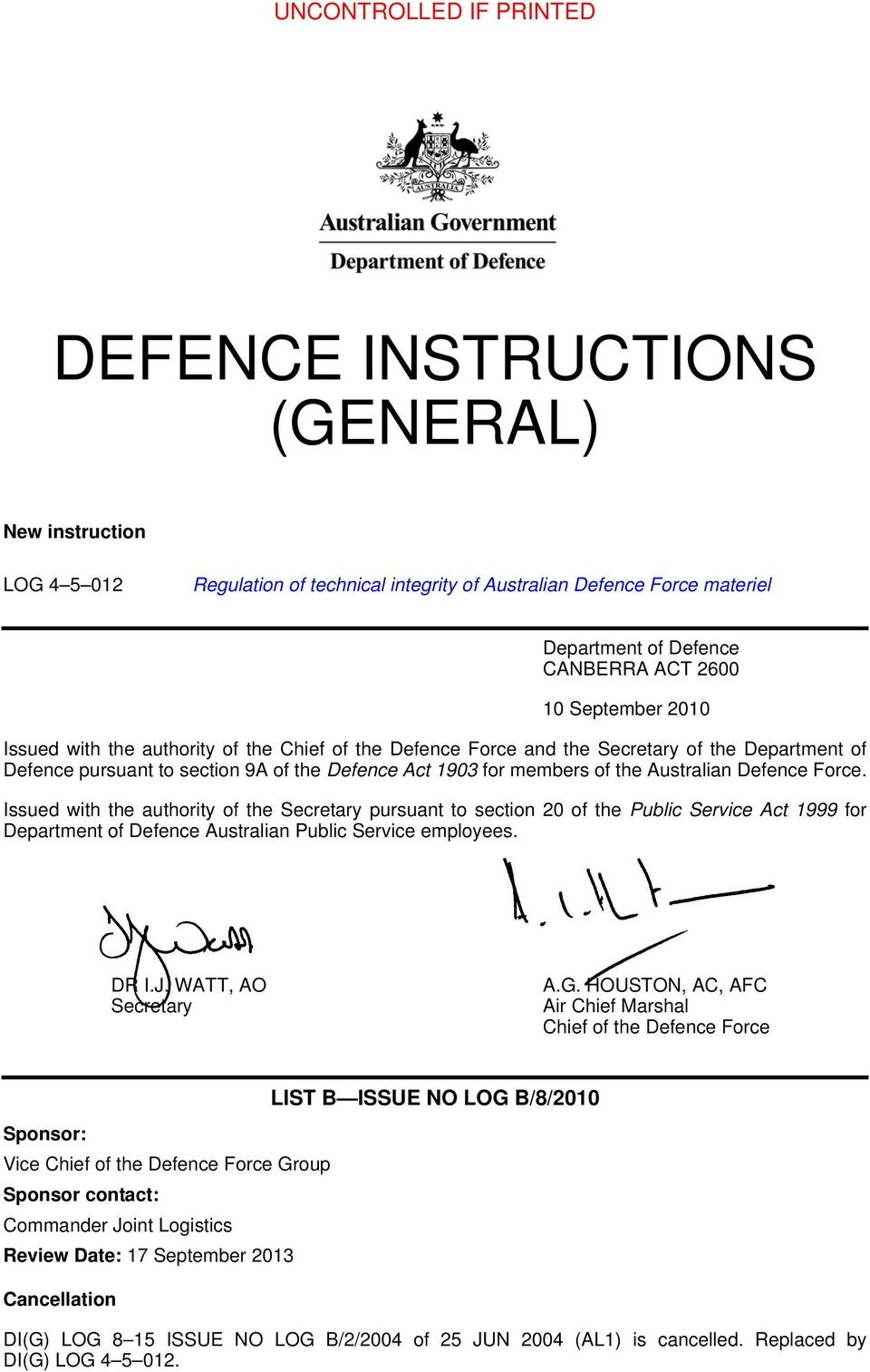 Issued with the authority of the Secretary pursuant to section 20 of the Public Service Act 1999 for Department of Defence Australian Public Service employees. DR I.J. WATT, AO Secretary A.G.