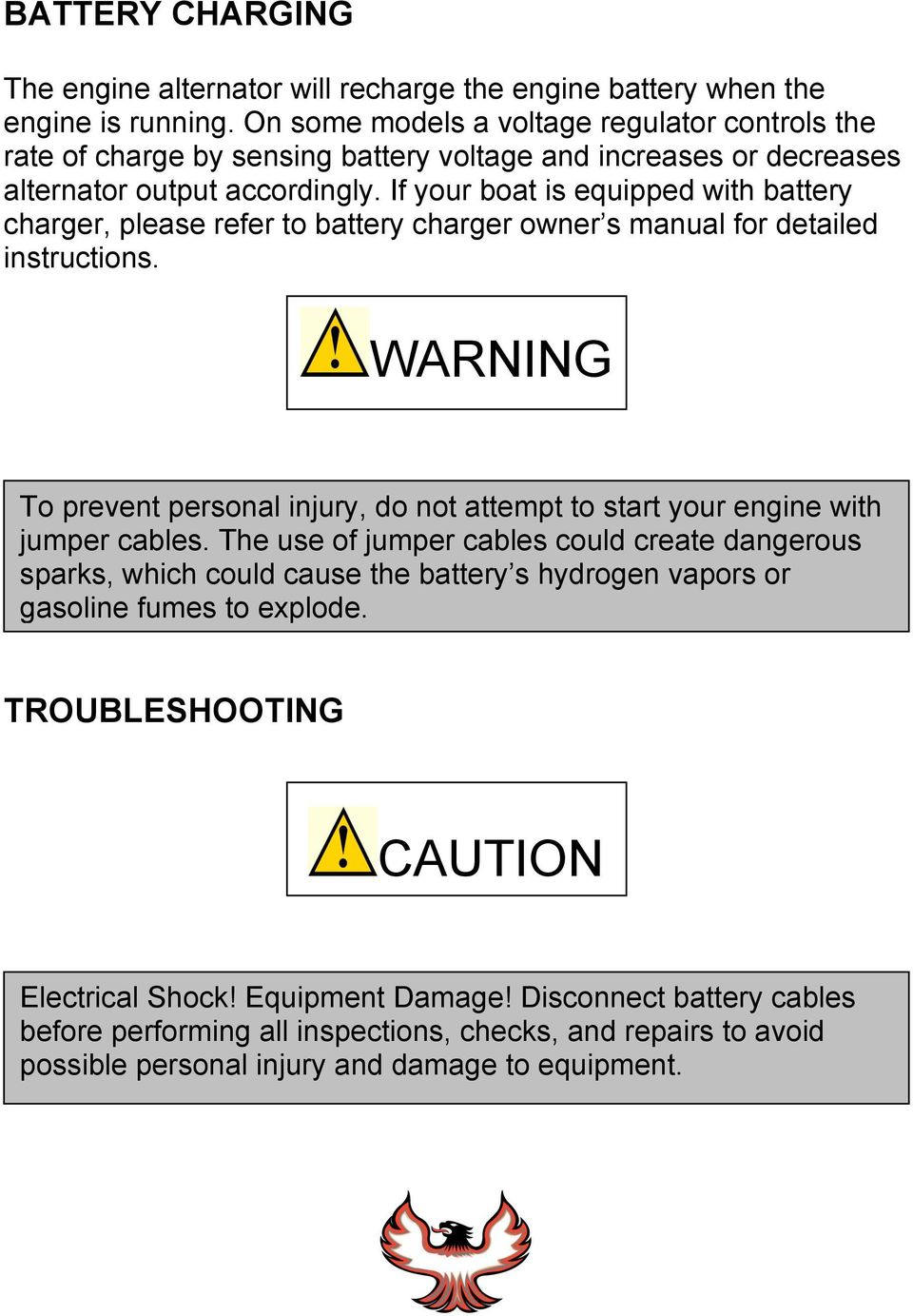 If your boat is equipped with battery charger, please refer to battery charger owner s manual for detailed instructions.