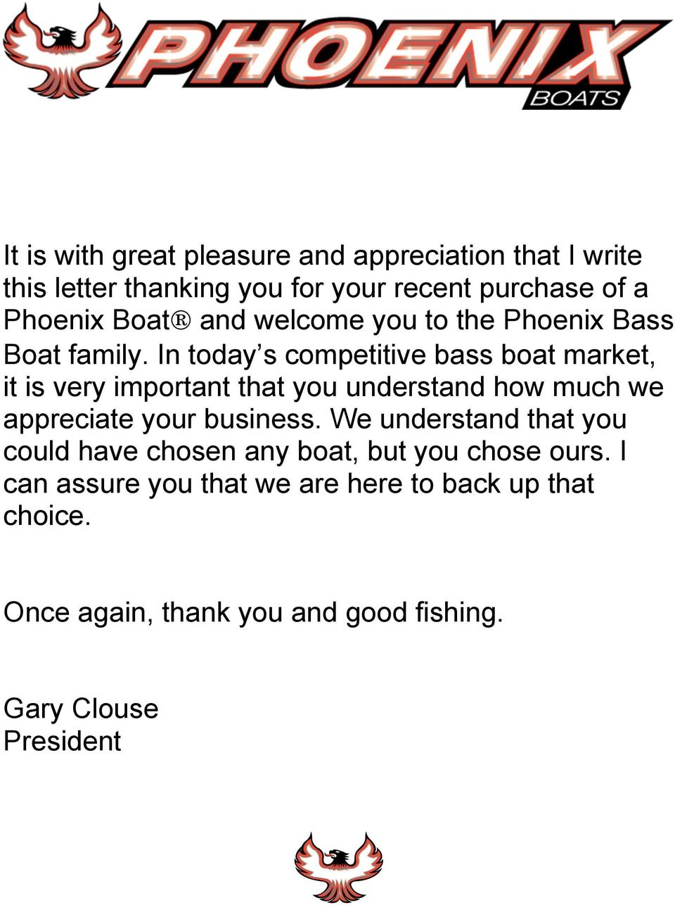In today s competitive bass boat market, it is very important that you understand how much we appreciate your business.