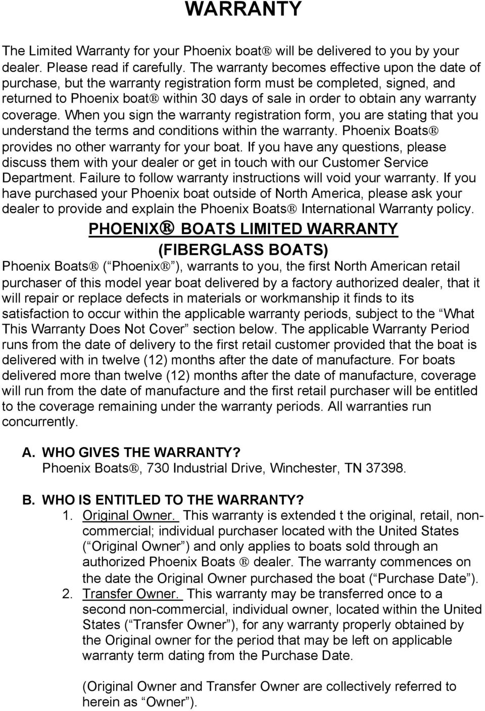 warranty coverage. When you sign the warranty registration form, you are stating that you understand the terms and conditions within the warranty.