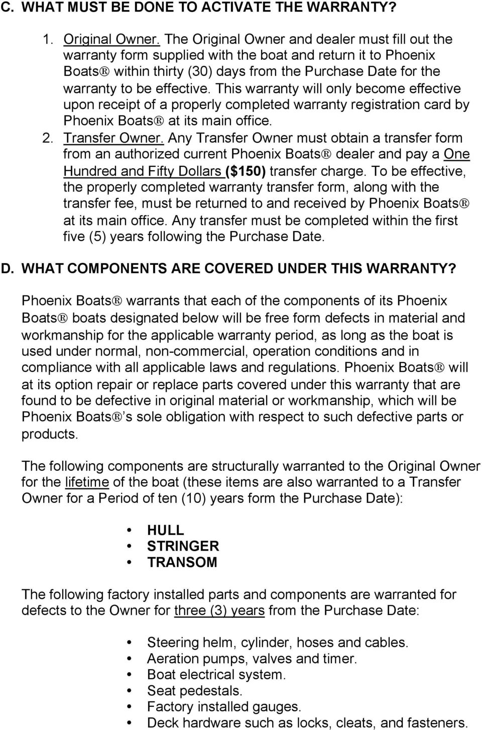 This warranty will only become effective upon receipt of a properly completed warranty registration card by Phoenix Boats at its main office. 2. Transfer Owner.