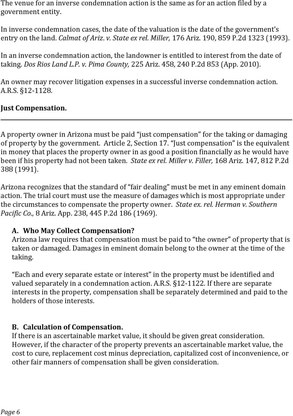 In an inverse condemnation action, the landowner is entitled to interest from the date of taking. Dos Rios Land L.P. v. Pima County, 225 Ariz. 458, 240 P.2d 853 (App. 2010).